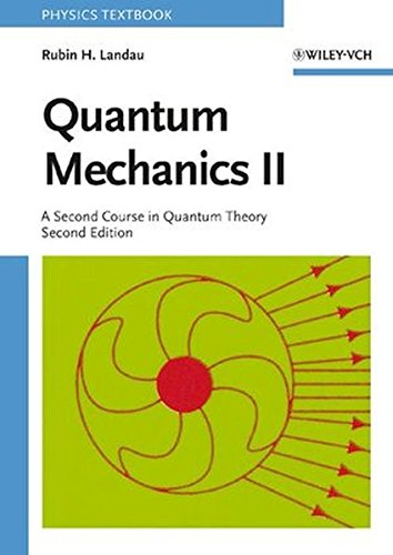 Quantum Mechanics II: A Second Course in Quantum Theory por Rubin H. Landau
