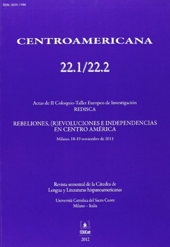 Centroamericana 22.1/22.2. Actas de 2° Coloquio-Taller Europeo de investigaciòn. Rebeliones, (R)evoluciones e indipendencias en Centro América