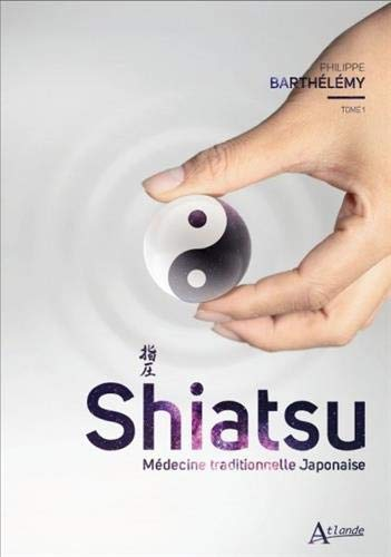 Shiatsu - Médecine traditionnelle japonaise par Philippe Barthélémy