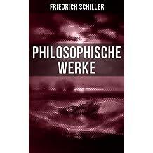 Friedrich Schiller: Philosophische Werke: Über das Pathetische + Über die nothwendigen Grenzen beim Gebrauch schöner Formen + Zerstreute Betrachtungen ... Über naive und sentimentalische Dichtung...