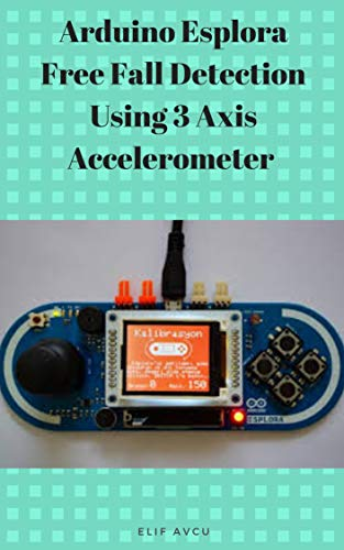 Arduino Esplora Free Fall Detection Using 3 Axis Accelerometer ...