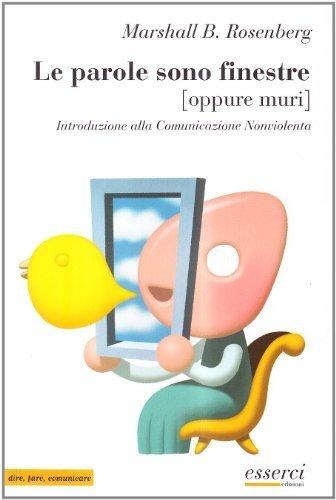 Le parole sono finestre (oppure muri). Introduzione alla comunicazione nonviolenta (Dire, fare, comunicare) di Rosenberg Marshall, Bertram (2003) Tapa blanda