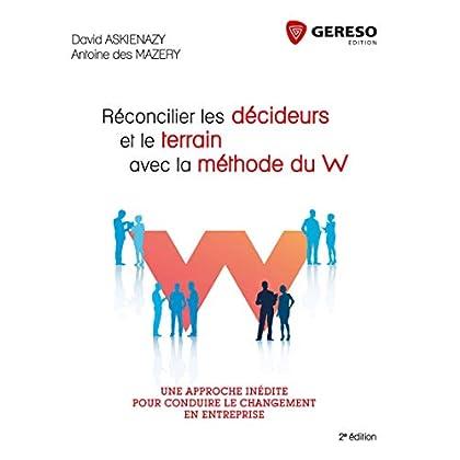 Réconcilier les décideurs et le terrain avec la méthode du W: Une approche inédite pour réussir le changement dans l'entreprise