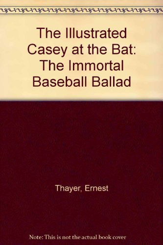 The Illustrated Casey at the Bat: The Immortal Baseball Ballad by Ernest Thayer (1987-04-02) par Ernest Thayer
