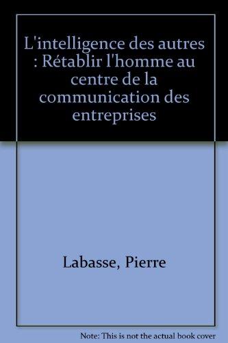 L'intelligence des autres : Rétablir l'homme au centre de la communication des entreprises par Pierre Labasse