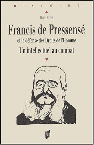 Francis de Pressensé et la défense des Droits de l'Homme : Un intellectuel au combat