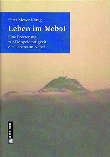 Leben im Nebel: Eine Erörterung zur Doppeldeutigkeit des Lebens im Nebel (Ratgeber im GMEINER-Verlag) - König Leben