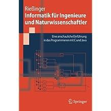 Informatik für Ingenieure und Naturwissenschaftler: Eine Anschauliche Einfuhrung in Das Programmieren MIT C Und Java (Springer-Lehrbuch)
