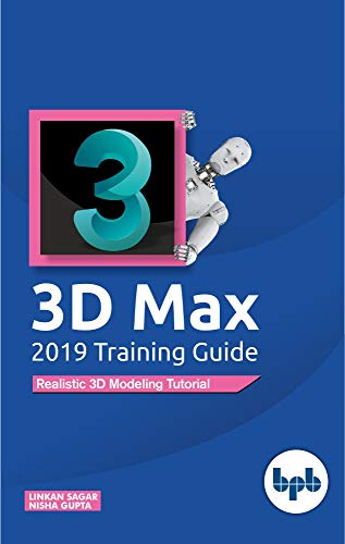 3D Max 2019 Training Guide : Realistic 3D Modeling Tutorial