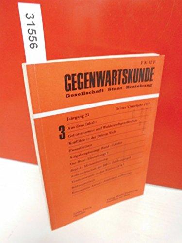 Gegenwartskunde . Gesellschaft - Staat - Erziehung . Drittes Vierteljahr 1974 . Jahrgang 23 . (Heft 3/74) . Zeitschrift für Gesellschaft , Wirtschaft , Politik und Bildung