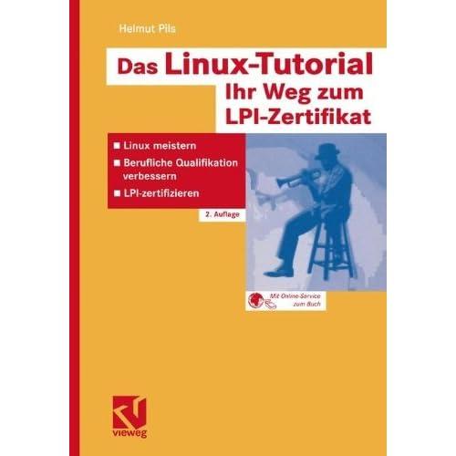 Das Linux-Tutorial - Ihr Weg zum LPI-Zertifikat: Linux meistern - Berufliche Qualifikation verbessern - LPI-zertifizieren (German Edition) by Helmut Pils MAS (2005-01-01)