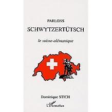 Parlons Schwytzertütsch : Le suisse-alémique