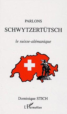 Parlons Schwytzertütsch : Le suisse-alémique par Dominique Stich