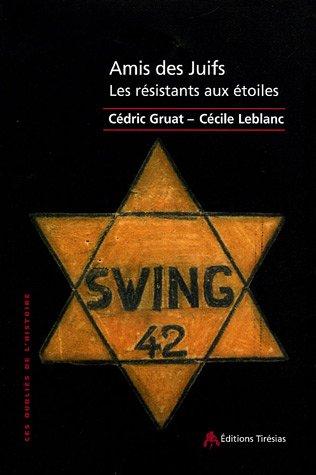 Amis des Juifs : Les résistants aux étoiles par Cédric Gruat, Cécile Leblanc