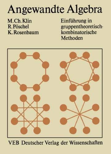 Angewandte Algebra für Mathematiker und Informatiker: Einführung in gruppentheoretisch-kombinatorische Methoden (German Edition)