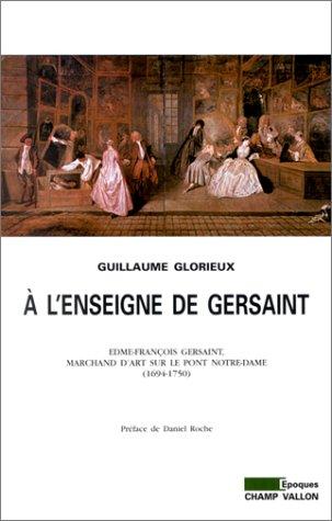 A l'enseigne de Gersaint : Edme-François Gersaint, marchand d'art sur le pont Notre-Dame (1694-1750)
