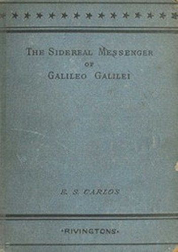 The Sidereal Messenger of Galileo Galilei (English Edition)