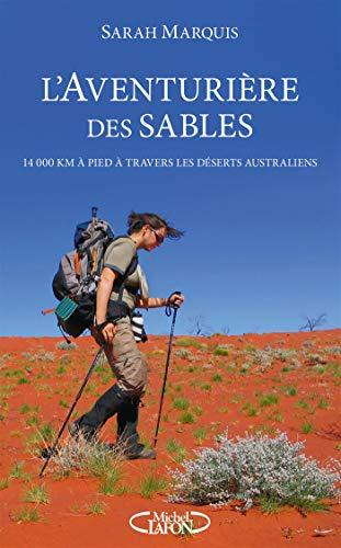 L'aventurière des sables - 14 000 kilomètres à pied à travers les déserts australiens par Sarah Marquis