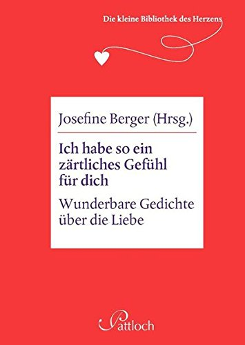 Die kleine Bibliothek des Herzens: Ich habe so ein zärtliches Gefühl für dich: Wunderbare Gedichte über die Liebe
