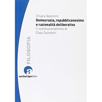 Democrazia, Repubblicanesimo E Razionalità Deliberativa. Il Costituzionalismo Di Cass Sunstein