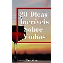 28 Dicas Incríveis Sobre Vinhos: O Guia Rápido Para Você Se Tornar O Mestre Em Conhecer Vinhos (Portuguese Edition)