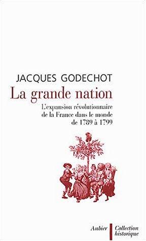 La Grande Nation par Jacques Godechot