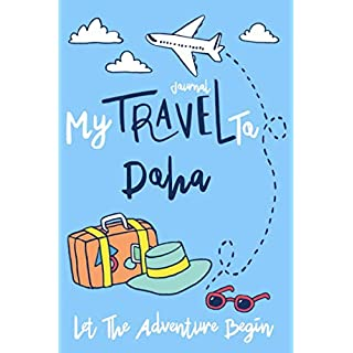 My Travel to Doha Log Journal / NoteBook  6x9 Ruled Lined 120 Pages Trip traveler log book: Let The Adventure Begin Doha Travel Trip Journal Beautiful ... giftkeepsake Memories journal notebook diary