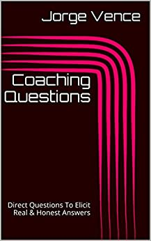 Coaching Questions: Direct Questions To Elicit Real & Honest Answers by [Vence, Jorge]