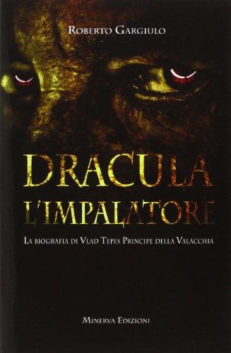 Dracula l'impalatore. La biografia di Vlad Tepes principe della Valacchia