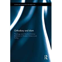 Orthodoxy and Islam: Theology and Muslim-Christian Relations in Modern Greece and Turkey