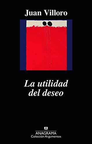 La utilidad del deseo (Argumentos) por Juan Villoro