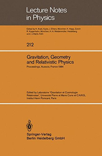 Gravitation, Geometry and Relativistic Physics: Proceedings of the Journees Relativistes held at Aussois, France, May 2-5, 1984 (Lecture Notes in Physics) (English and French Edition)