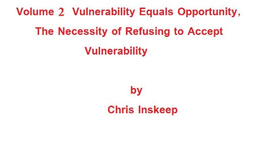 Vulnerability Equals Opportunity, the Necessity of Refusing to Accept Vulnerability (Information Risk Book 2) (English Edition) por Chris Inskeep