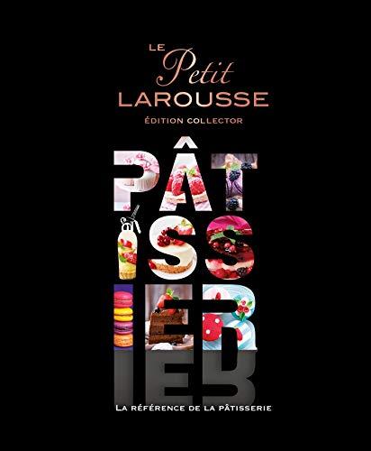 Le Petit Larousse Pâtissier par Collectif