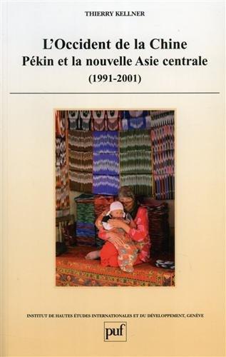 L'occident de la Chine : Pékin et la nouvelle Asie centrale (1991-2001)