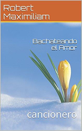 Cancionero «Bachateando el Amor» por Robert Maximiliam