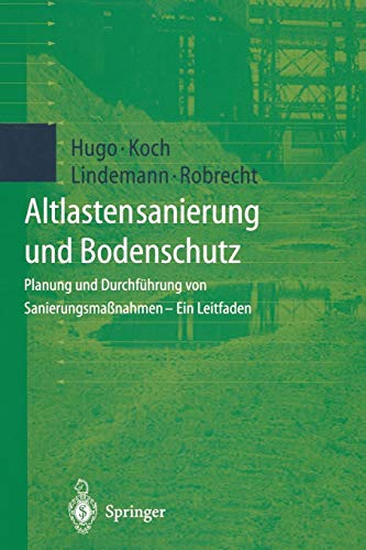 Altlastensanierung und Bodenschutz: Planung und Durchführung von Sanierungsmaßnahmen - Ein Leitfaden