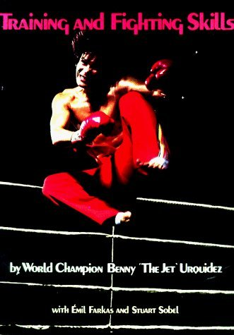 Training and Fighting Skills by Benny Urquidez (1989-01-02)