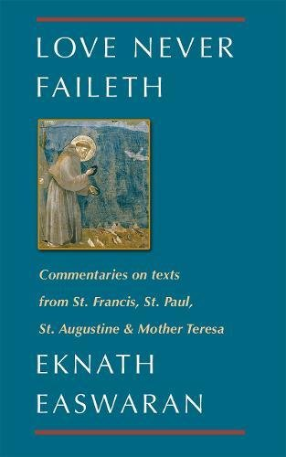 Love Never Faileth: Commentaries on Texts from St. Francis, St. Paul, St. Augustine & Mother Teresa (Classics of Christian Inspiration Series)