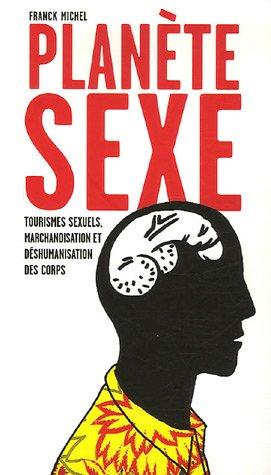 Planète sexe : Tourismes sexuels, marchandisation et déshumanisdation des corps par Franck Michel