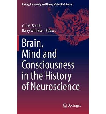 [(Brain, Mind and Consciousness in the History of Neuroscience)] [ Edited by Chris U. M. Smith, Edited by Harry A. Whitaker ] [June, 2014]