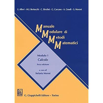 Manuale Modulare Di Metodi Matematici. Modulo 1: Calcolo