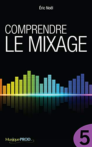 Comprendre le mixage (Partie 5) (French Edition)
