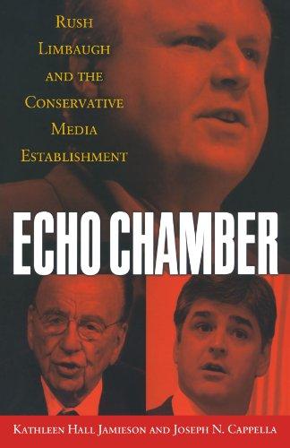 Echo Chamber: Rush Limbaugh and the Conservative Media Establishment Echo Oxford