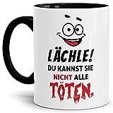 Tasse mit Spruch Lächle Du Kannst Sie Nicht Alle Töten Innen & Henkel Schwarz/Mug/Cup/Becher/Lustig/Witzig/Spaß Qualität - 25 Jahre Erfahrung