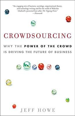 [ Crowdsourcing: Why the Power of the Crowd Is Driving the Future of Business Howe, Jeff ( Author ) ] { Paperback } 2009