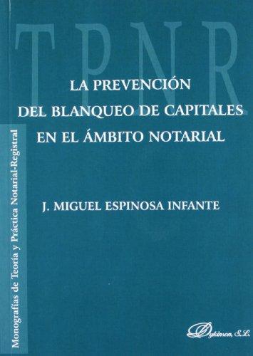 La prevención del blanqueo de capitales en el ámbito notarial (Monografías de Teoría y Práctica Notarial-Registral) por J. Miguel Espinosa Infante