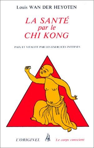 LA SANTE PAR LE CHI-KONG par Louis Wan der Heyoten