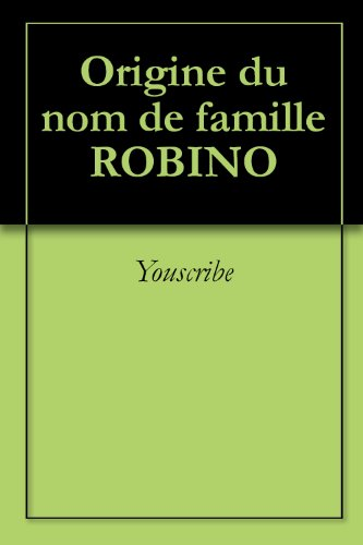 Origine du nom de famille ROBINO (Oeuvres courtes) par Youscribe