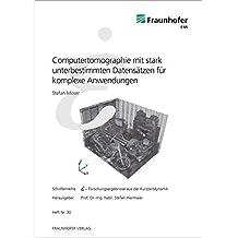 Computertomographie mit stark unterbestimmten Datensätzen für komplexe Anwendungen. (Schriftenreihe Forschungsergebnisse aus der Kurzzeitdynamik)
